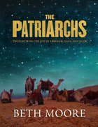 Patriarchs, the : Encountering the God of Abraham, Isaac, & Jacob (Member Book) (Beth Moore Bible Study Series) Paperback