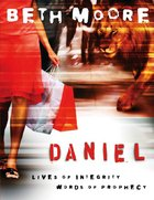 Daniel : Lives of Integrity, Words of Prophecy (Member Book) (Beth Moore Bible Study Series) Paperback