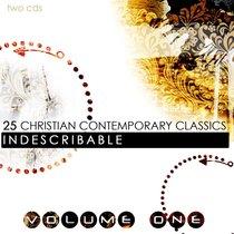 25 Contemporary Christian Classics Volume 1: Indescribable