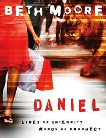 Daniel - Lives of Integrity, Words of Prophecy (Member Book) (Beth Moore Bible Study Series)