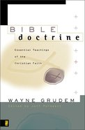 Bible Doctrine: Essential Teachings of the Christian Faith Hardback
