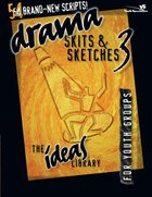 Ideas Library: Drama, Skits & Sketches 3