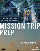Mission Trip Prep Kit (Student Guide) Paperback