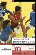 Developing Your Shape to Serve Others (Doing Life Together Series)