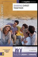 Sharing Christ Together (Experiencing Christ Together Series)