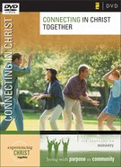 Connecting in Christ Together DVD (Experiencing Christ Together Series) DVD