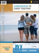 Surrendering to Christ Together DVD (Experiencing Christ Together Series) DVD