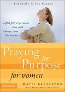 Praying For Purpose For Women (Pathway To Purpose Series) Paperback