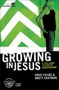 Growing in Jesus (Experiencing Christ Together Student Series) Paperback