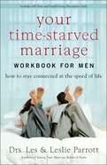 Your Time-Starved Marriage Workbook For Men Paperback
