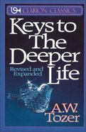 Keys to the Deeper Life (/expanded) Paperback