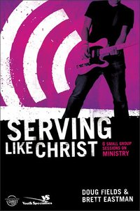 Serving Like Jesus (Experiencing Christ Together Student Series)