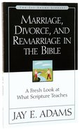 Marriage, Divorce & Remarriage in the Bible Paperback