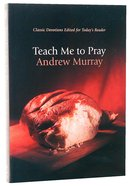 Teach Me to Pray (Bethany Murray Classics Series) Paperback