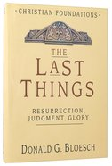 The Last Things (#07 in Christian Foundations Series) Hardback