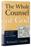 God's Mighty Acts in the Old Testament (#01 in The Whole Counsel Of God Series) Hardback