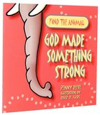 Find the Animal: God Made Something Strong (Elephant) (Find The Animals Series) Paperback