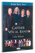 I Do Believe (Gaither Vocal Band Series)