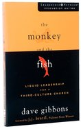 The Monkey and the Fish (Leadership Network Innovation Series) Paperback