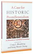 "A Case For Historic Premillennialism: An Alternative to ""Left Behind"" Eschatology Paperback"
