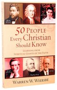 50 People Every Christian Should Know: Learning From Spiritual Giants of the Faith Paperback