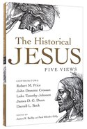 Historical Jesus, The: Five Views (Spectrum Multiview Series) Paperback