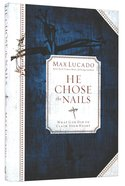 He Chose the Nails (Premier Library Edition) Hardback