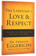 The Language of Love and Respect: Cracking the Communication Code With Your Mate Paperback