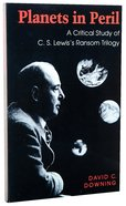 Planets in Peril: A Critical Study of C S Lewis's Ransom Trilogy