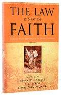 The Law is Not of Faith: Essays on Works and Grace in the Mosaic Covenant Paperback