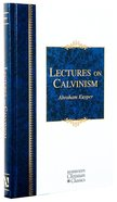 Lectures in Calvinism (Hendrickson Christian Classics Series) Hardback