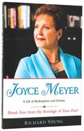 Joyce Meyer: A Life of Redemption and Destiny Paperback