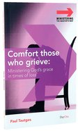 Comfort For Those Who Grieve (Ministering The Master's Way Series) Paperback