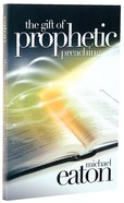 The Gift of Prophetic Preaching Paperback