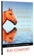 You Can Lead An Atheist to Evidence But You Can't Make Him Think