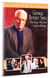 George Beverly Shea... Then Sings My Soul (Gaither Gospel Series)