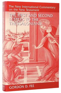 First and Second Letters to the Thessalonians (New International Commentary On The New Testament Series)