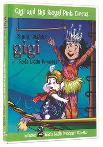 Gigi and the Royal Pink Circus (Gigi, Gods Little Princess Series)