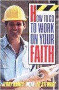 How to Go to Work on Your Faith Paperback