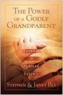 The Power of a Godly Grandparent: Leaving a Spiritual Legacy Paperback