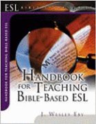 Handbook For Teaching Bible Based Esl (English As Second Language Bible Study Series)