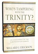 Who's Tampering With the Trinity: An Assessment of the Subordination Debate
