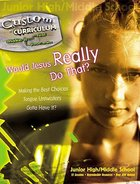 Would Jesus Really Do That? (Custom Curriculum Series) Paperback