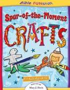 Spur-Of-The-Moment Crafts (Bible Fun Stuff Series) Paperback