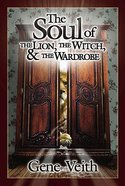 Soul of the Lion, the Witch & the Wardrobe, the Hardback