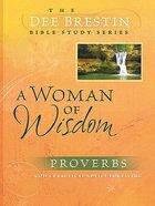 A Woman of Wisdom (Dee Brestin Bible Study Series) Paperback