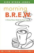 Morning B.R.E.W: A Divine Power Drink For Your Soul Paperback