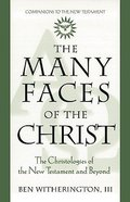 Many Faces of Christ: Christologies of the New Testament and Beyond Paperback