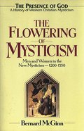 Flowering of Mysticism: Men and Women in the New Mysticism Paperback