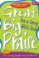 Great Big Praise For a Great Big God, Book Two For Older Kids Paperback